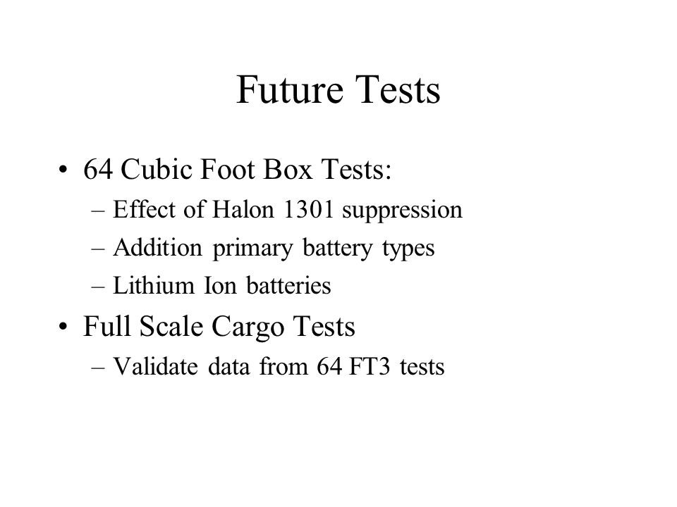 Future Tests 64 Cubic Foot Box Tests: Full Scale Cargo Tests
