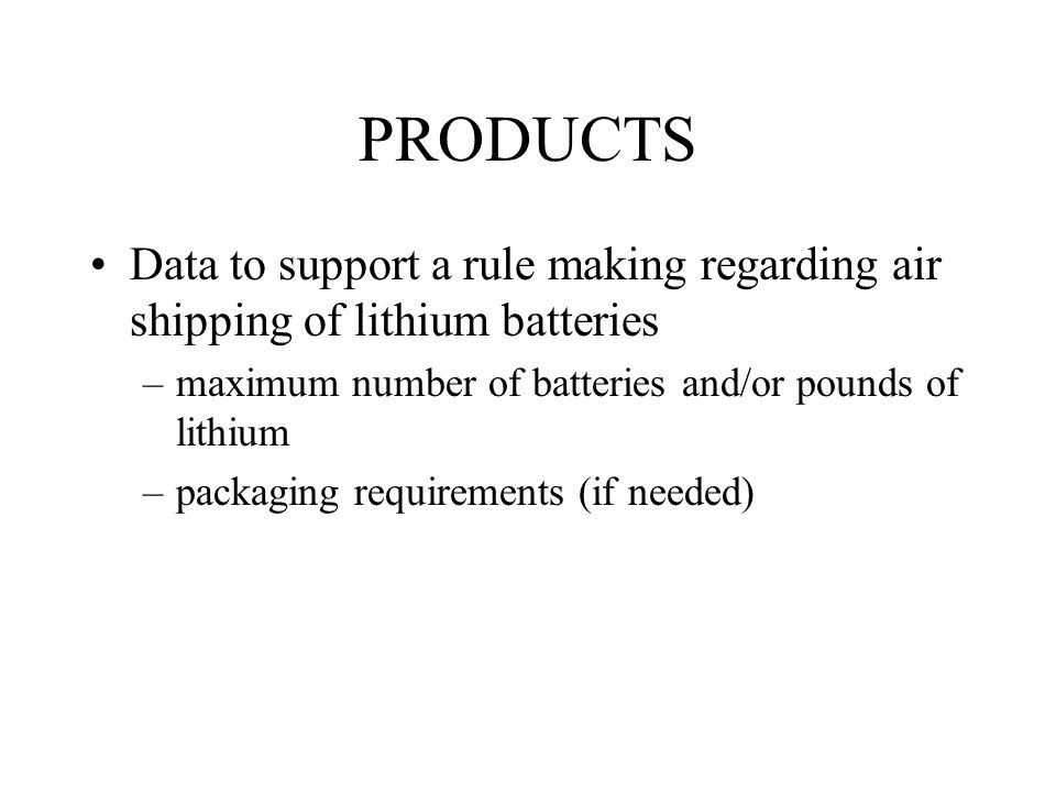 PRODUCTS Data to support a rule making regarding air shipping of lithium batteries. maximum number of batteries and/or pounds of lithium.