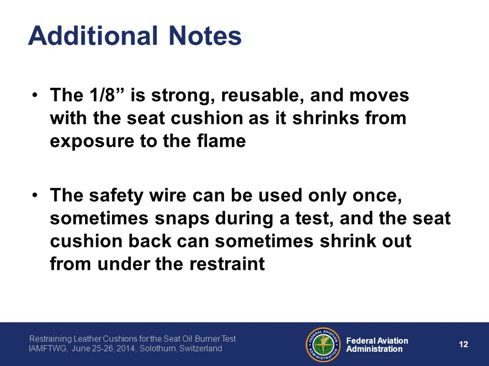 Additional Notes The 1/8 is strong, reusable, and moves with the seat cushion as it shrinks from exposure to the flame.