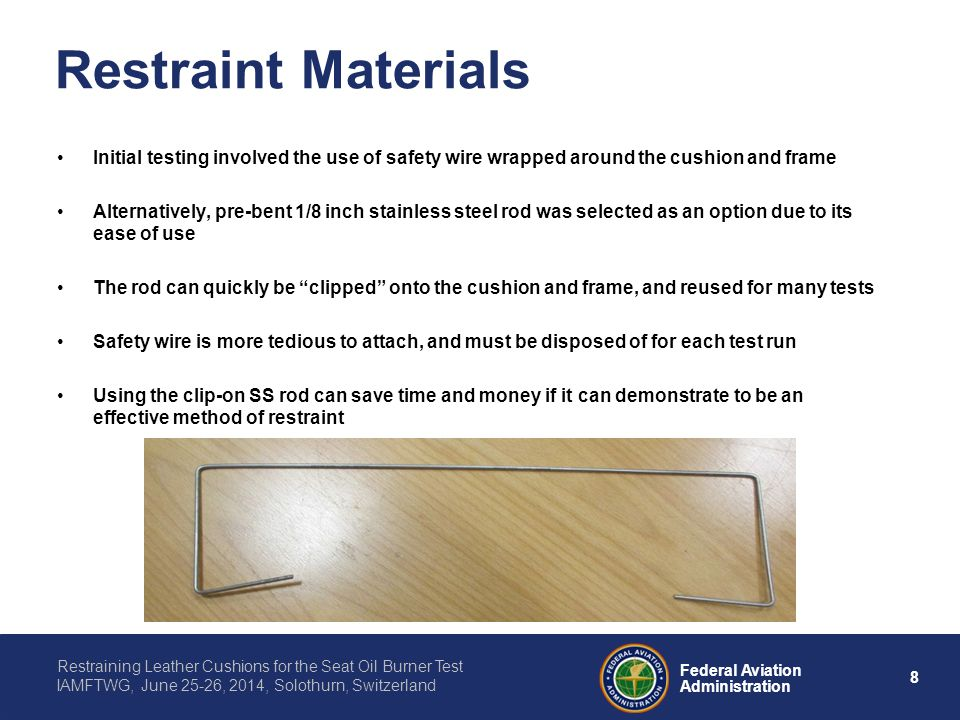 Restraint Materials Initial testing involved the use of safety wire wrapped around the cushion and frame.
