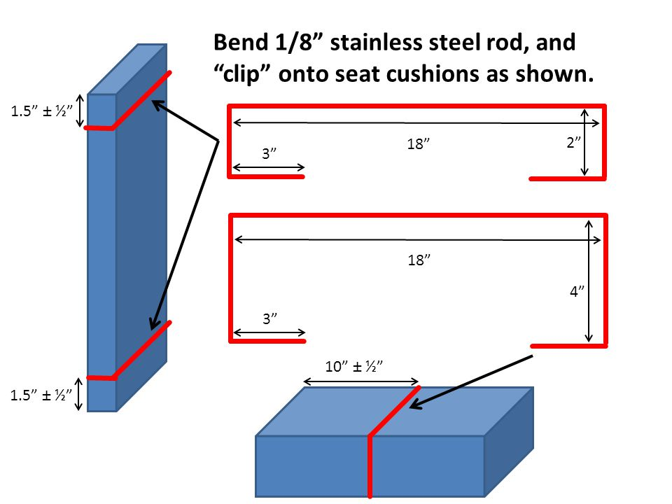 Bend 1/8 stainless steel rod, and clip onto seat cushions as shown.