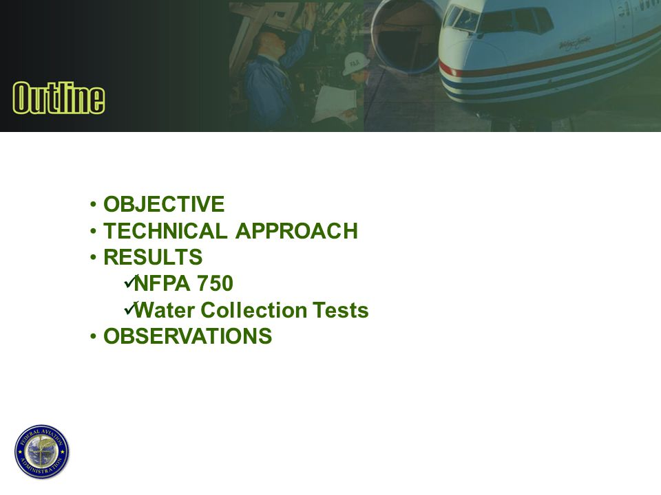 OBJECTIVE TECHNICAL APPROACH RESULTS NFPA 750 Water Collection Tests OBSERVATIONS