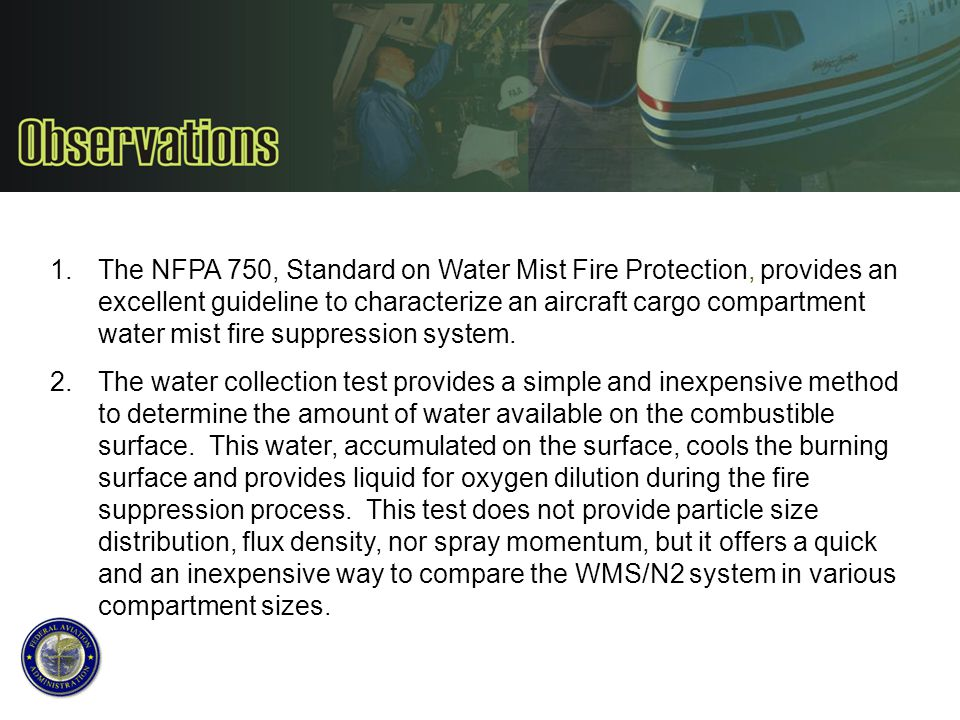 The NFPA 750, Standard on Water Mist Fire Protection, provides an excellent guideline to characterize an aircraft cargo compartment water mist fire suppression system.