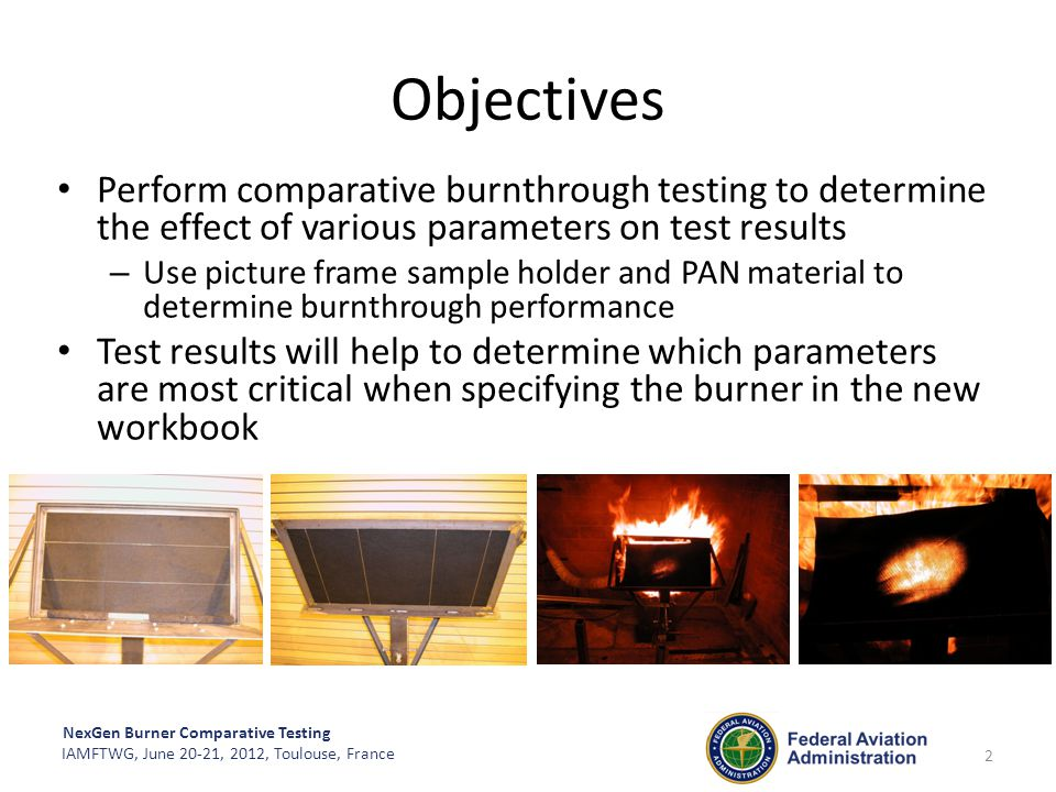 Objectives Perform comparative burnthrough testing to determine the effect of various parameters on test results.