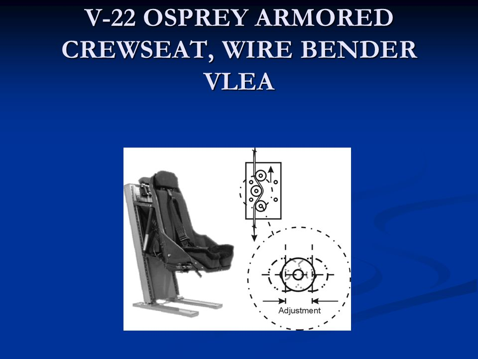 V-22 OSPREY ARMORED CREWSEAT, WIRE BENDER VLEA