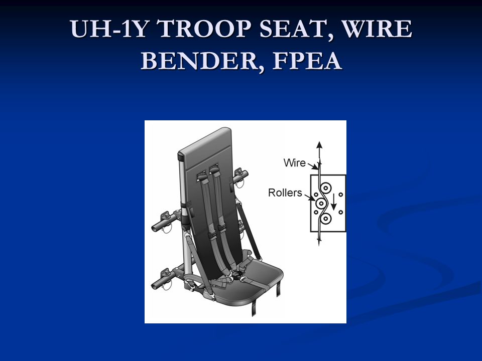UH-1Y TROOP SEAT, WIRE BENDER, FPEA