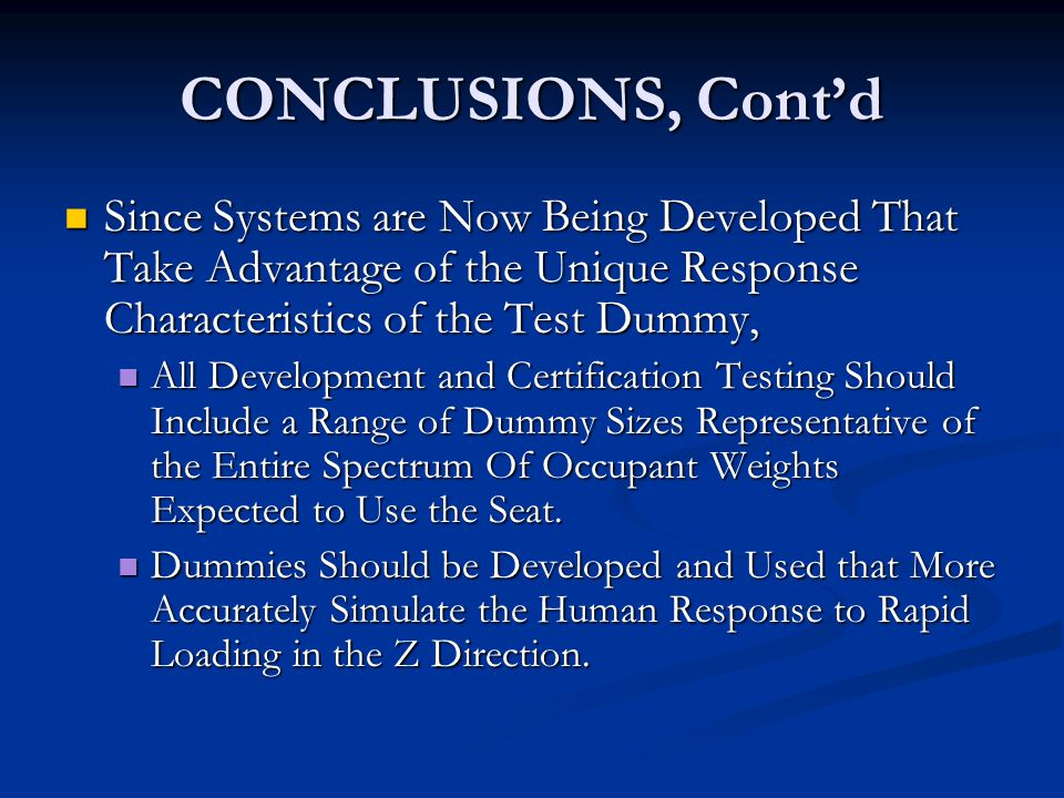 CONCLUSIONS, Cont'd Since Systems are Now Being Developed That Take Advantage of the Unique Response Characteristics of the Test Dummy,