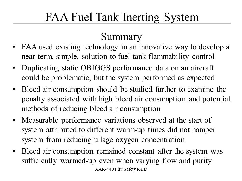 Summary FAA used existing technology in an innovative way to develop a near term, simple, solution to fuel tank flammability control.