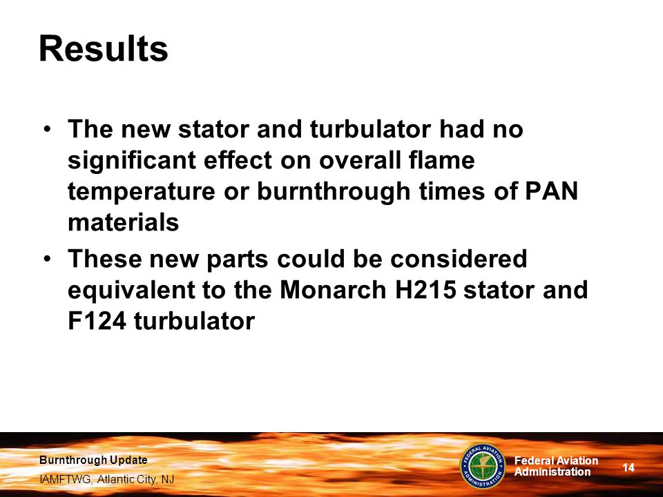 Results The new stator and turbulator had no significant effect on overall flame temperature or burnthrough times of PAN materials.