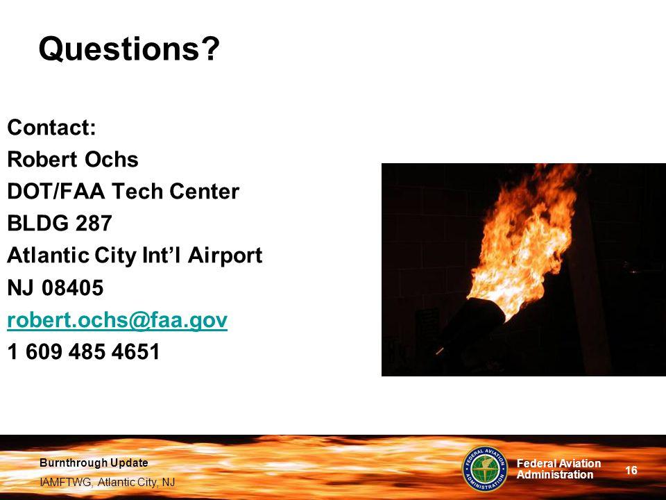 Questions Contact: Robert Ochs DOT/FAA Tech Center BLDG 287
