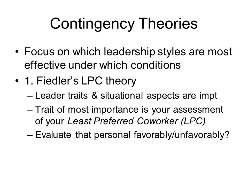 Contingency Theories Focus on which leadership styles are most effective under which conditions. 1. Fiedler's LPC theory.