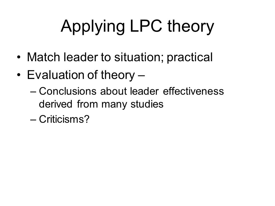 Applying LPC theory Match leader to situation; practical