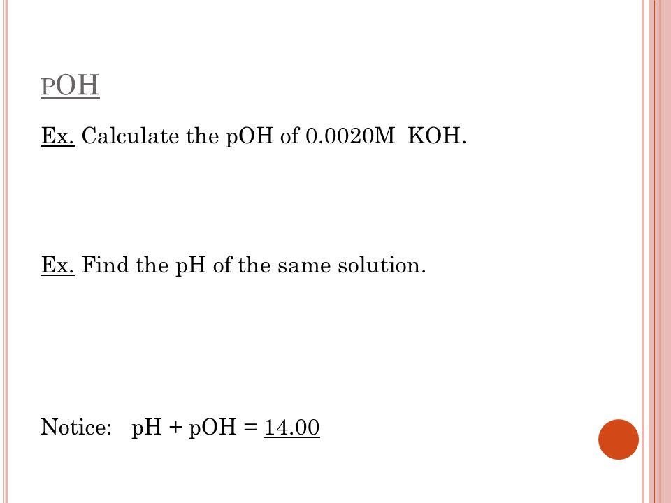 pOH Ex. Calculate the pOH of 0.0020M KOH.