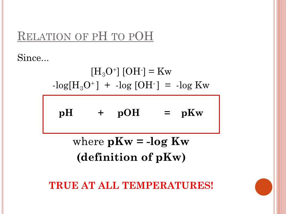 Relation of pH to pOH where pKw = -log Kw (definition of pKw) Since...