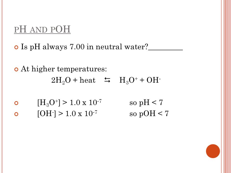 pH and pOH Is pH always 7.00 in neutral water _________