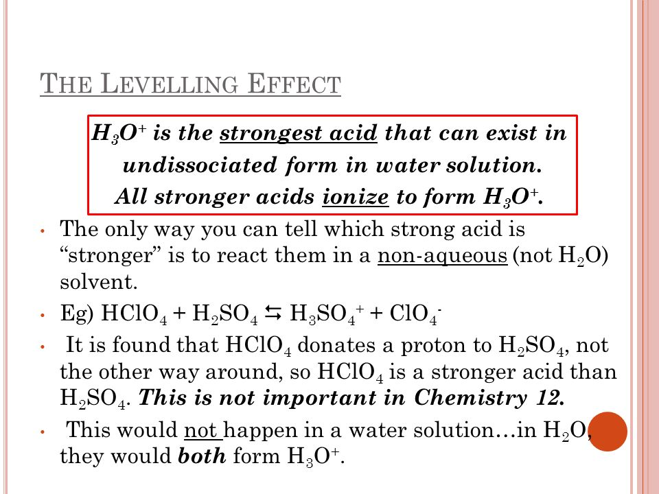 H3O+ is the strongest acid that can exist in