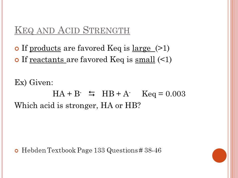 Keq and Acid Strength If products are favored Keq is large (>1)