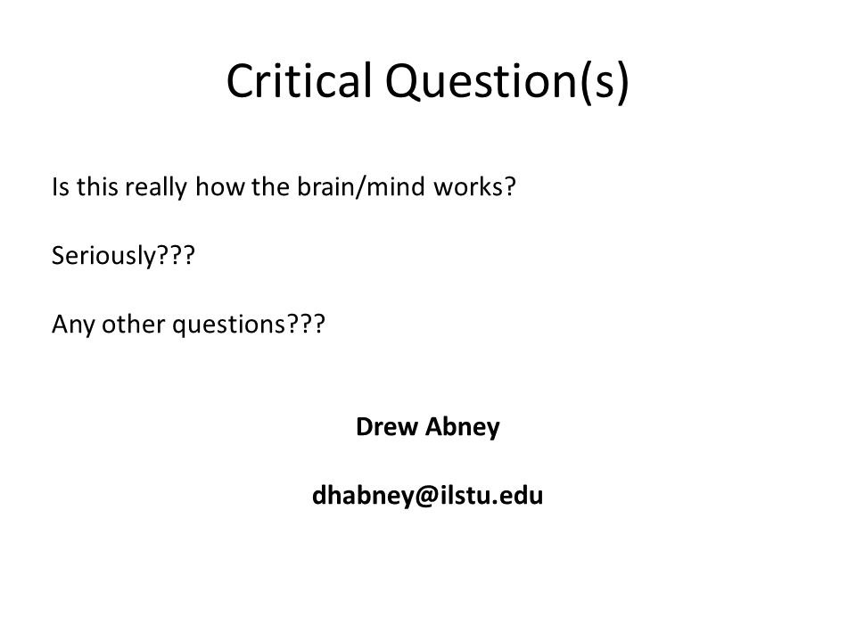 Critical Question(s) Is this really how the brain/mind works