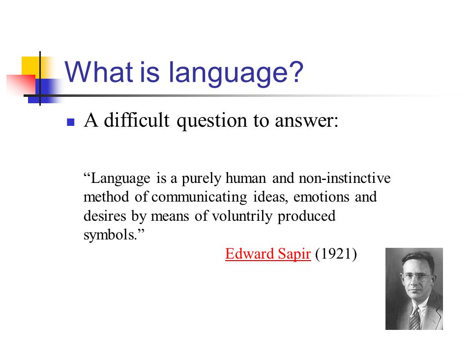 What is language A difficult question to answer: