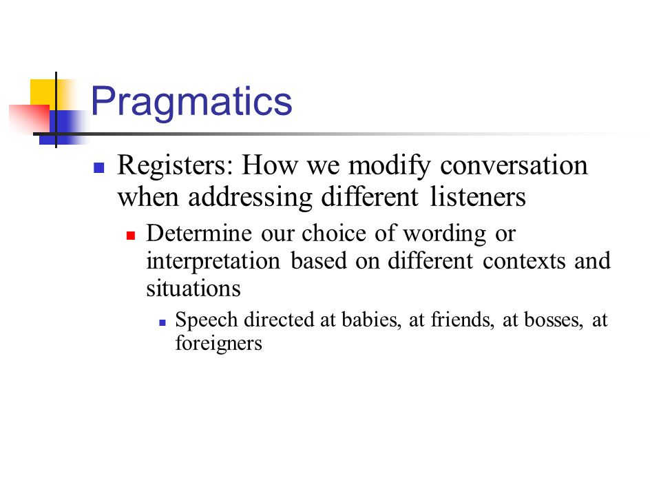 Pragmatics Registers: How we modify conversation when addressing different listeners.