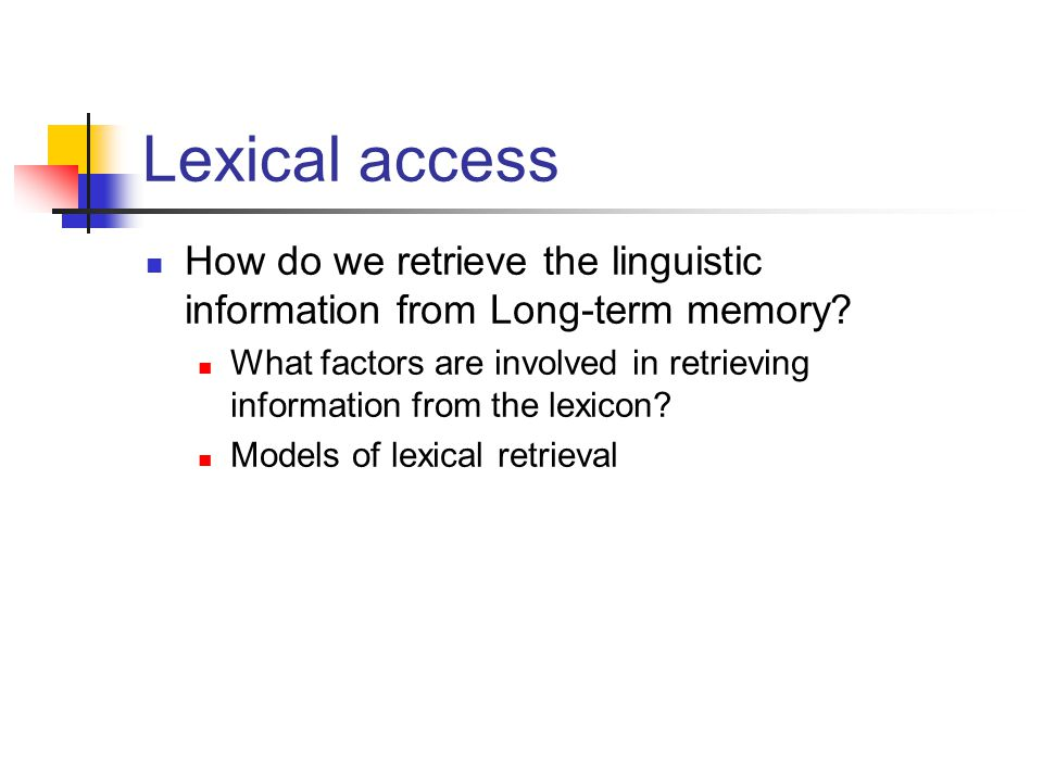 Lexical access How do we retrieve the linguistic information from Long-term memory