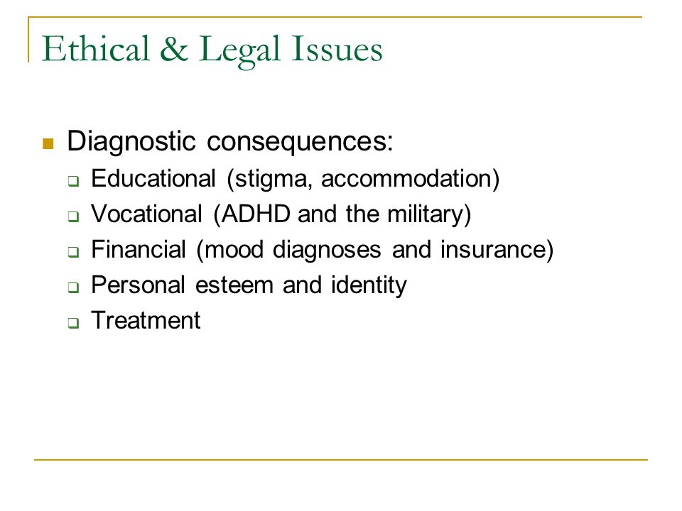 Ethical & Legal Issues Diagnostic consequences: