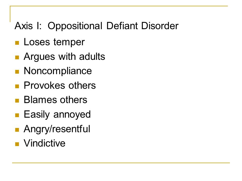 Axis I: Oppositional Defiant Disorder