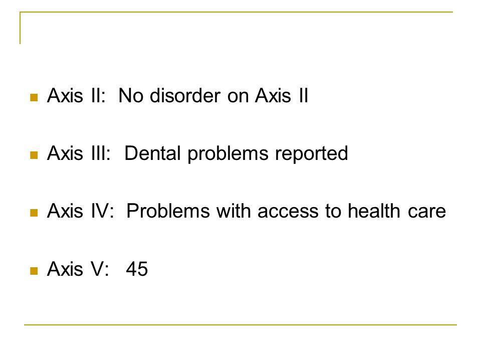 Axis II: No disorder on Axis II