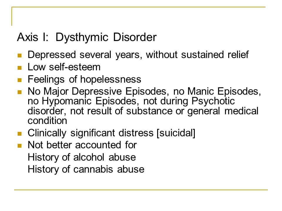 Axis I: Dysthymic Disorder