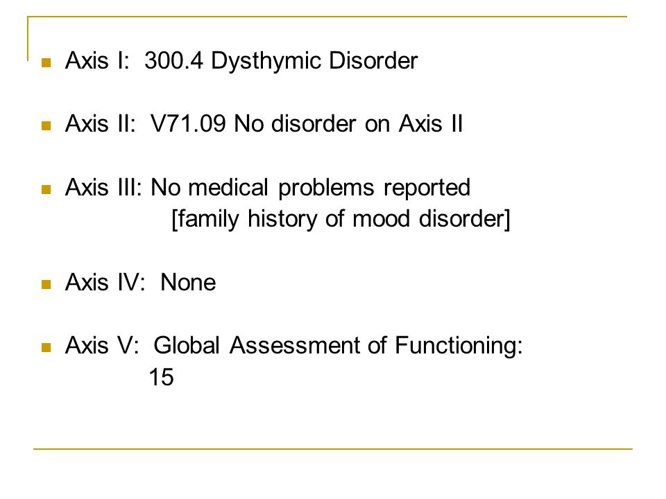Axis I: 300.4 Dysthymic Disorder