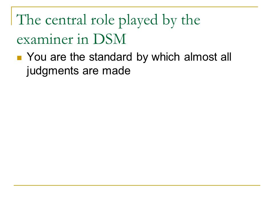 The central role played by the examiner in DSM