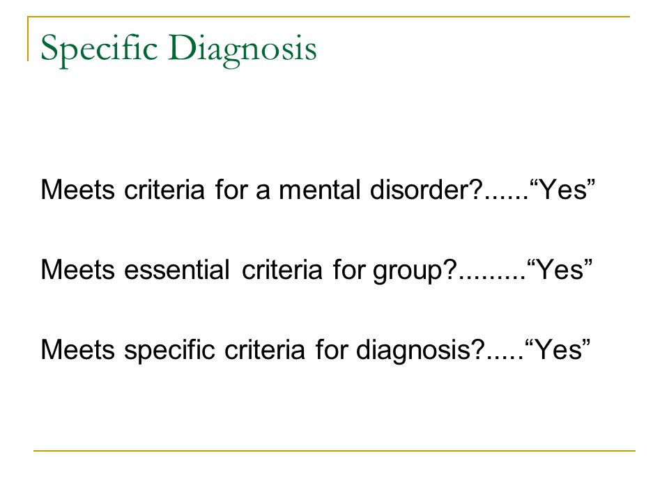 Specific Diagnosis Meets criteria for a mental disorder ...... Yes