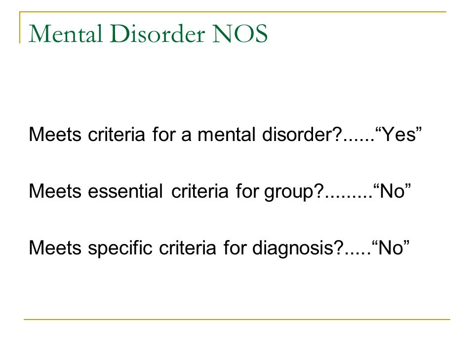 Mental Disorder NOS Meets criteria for a mental disorder ...... Yes