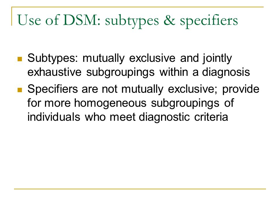 Use of DSM: subtypes & specifiers