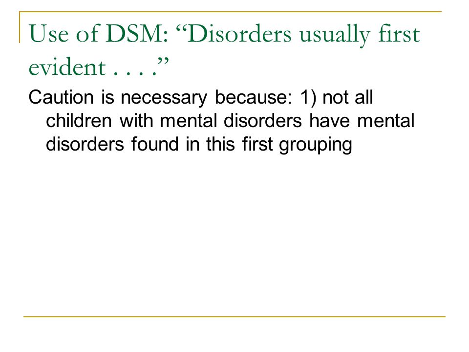 Use of DSM: Disorders usually first evident . . . .
