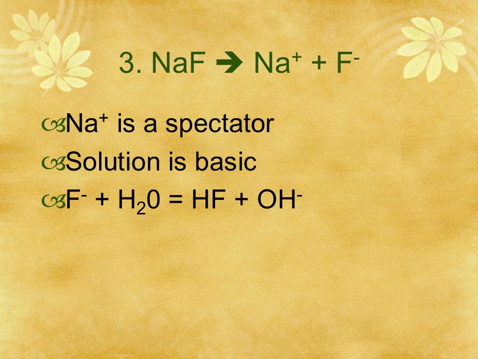 3. NaF  Na+ + F- Na+ is a spectator Solution is basic