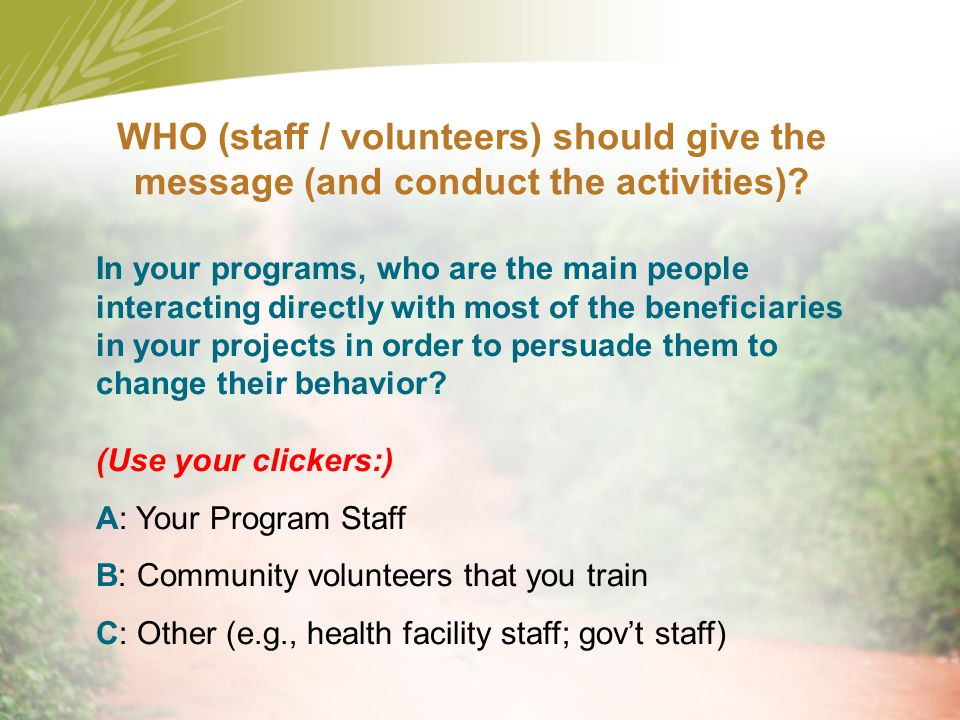 WHO (staff / volunteers) should give the message (and conduct the activities)