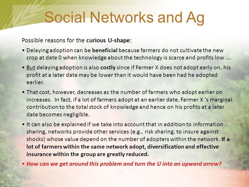 Social Networks and Ag Possible reasons for the curious U-shape: