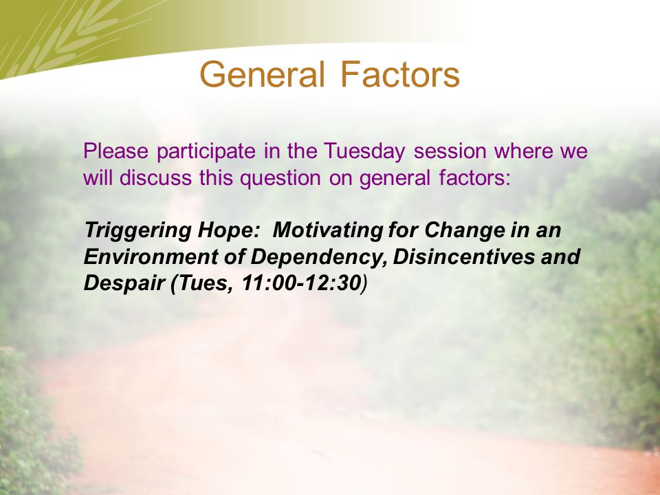 General Factors Please participate in the Tuesday session where we will discuss this question on general factors: