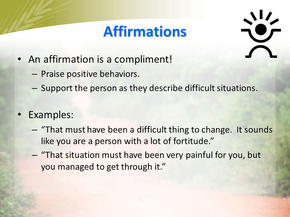 Affirmations An affirmation is a compliment! Examples: