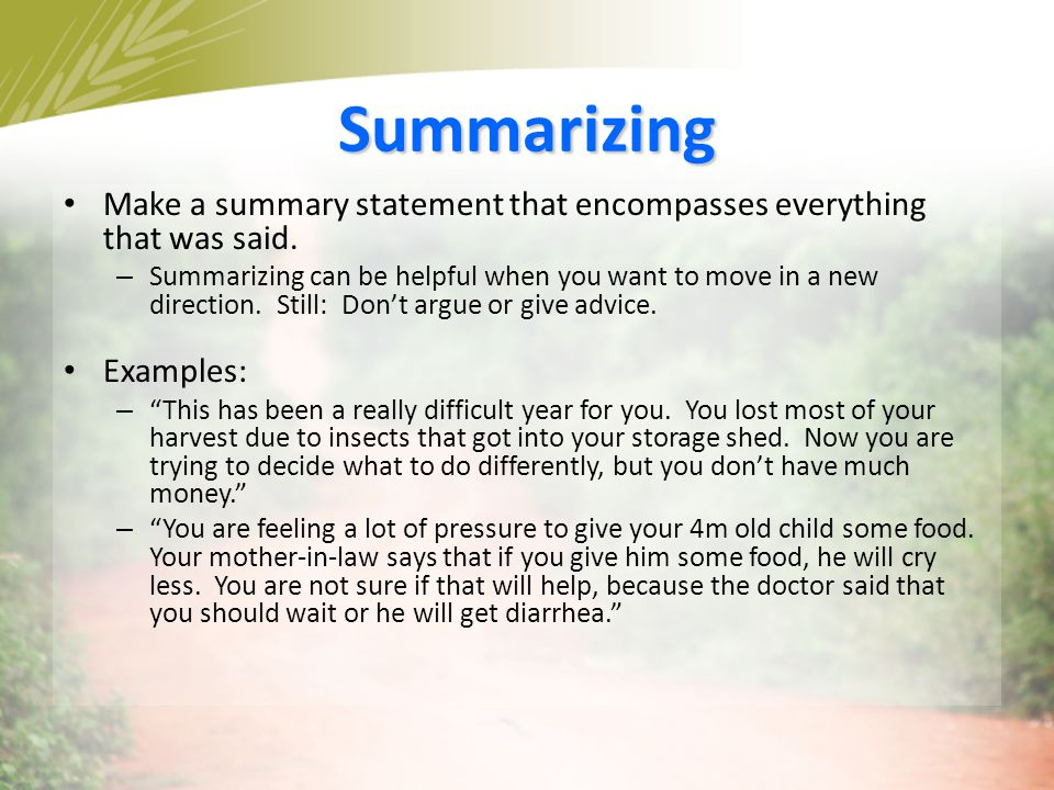 Summarizing Make a summary statement that encompasses everything that was said.