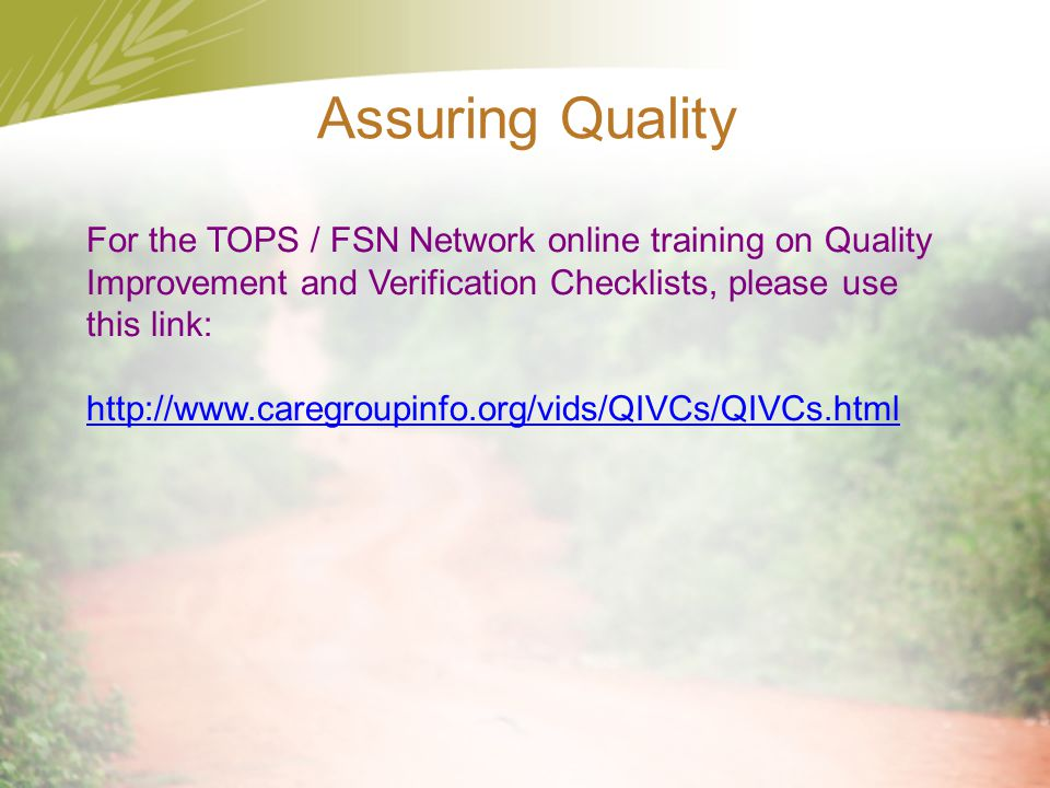 Assuring Quality For the TOPS / FSN Network online training on Quality Improvement and Verification Checklists, please use this link: