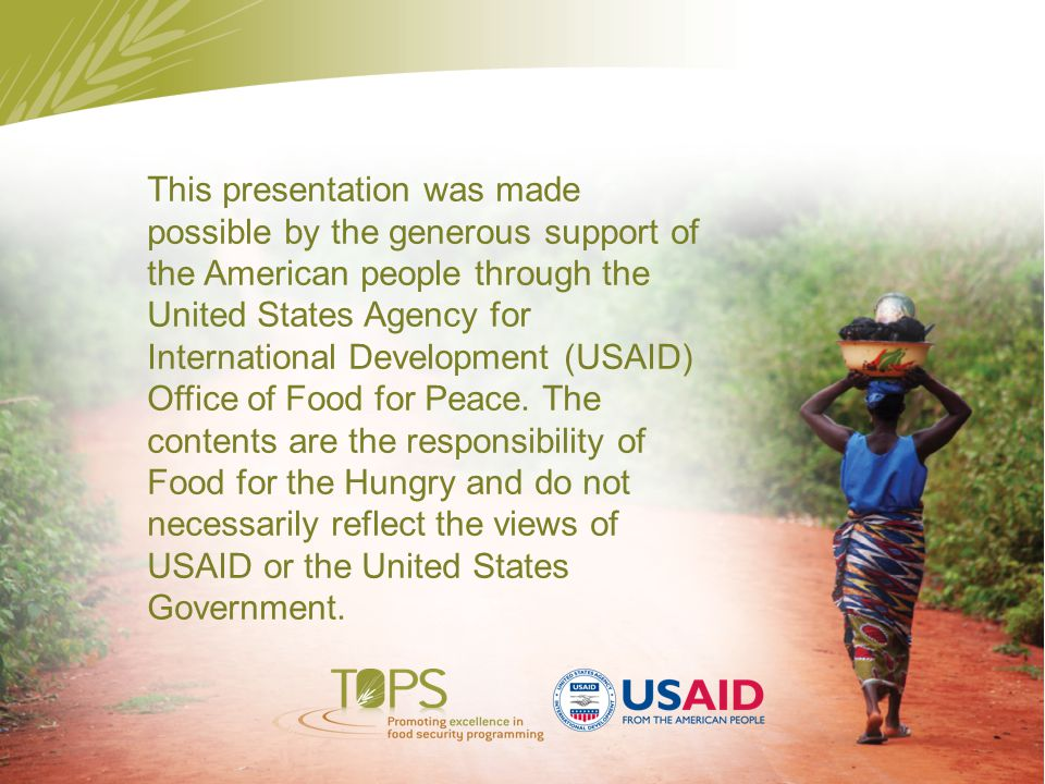 This presentation was made possible by the generous support of the American people through the United States Agency for International Development (USAID) Office of Food for Peace.