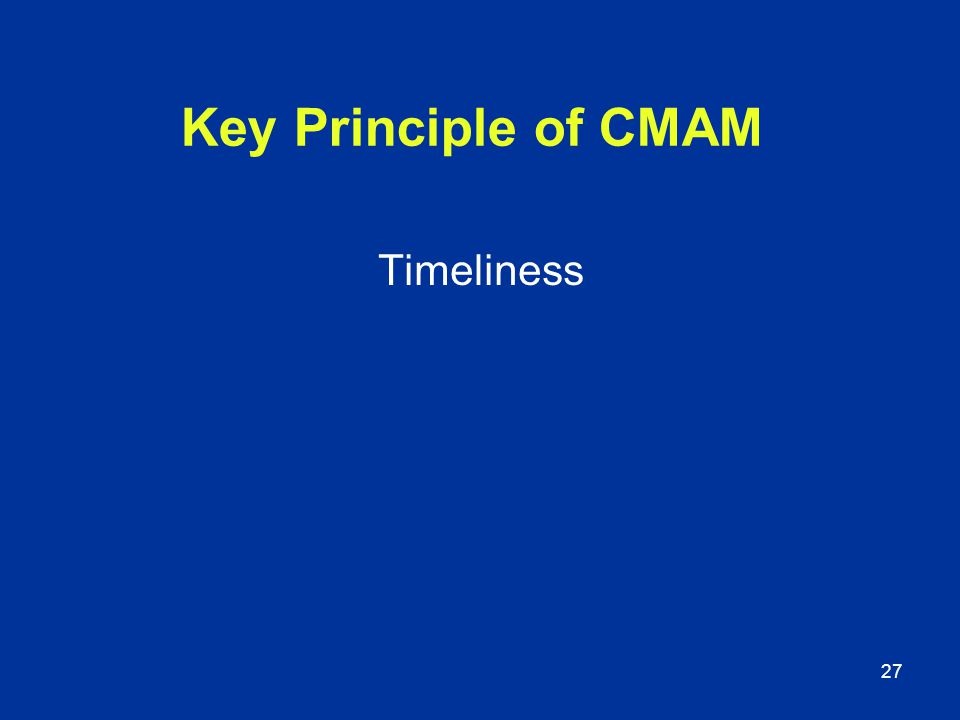 Key Principle of CMAM Timeliness 27 27