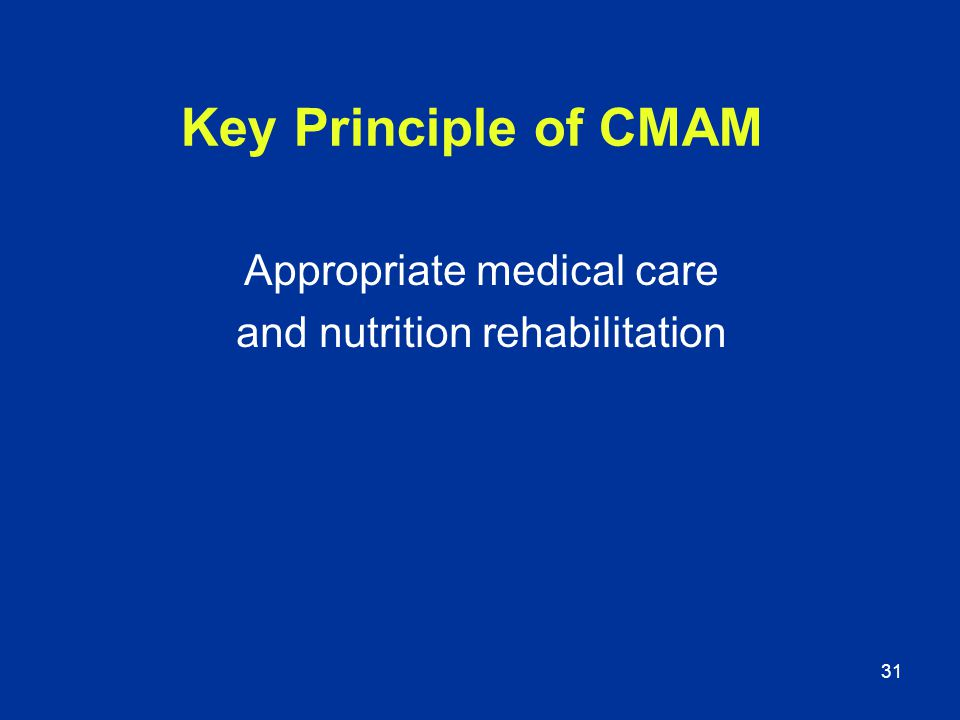 Key Principle of CMAM Appropriate medical care