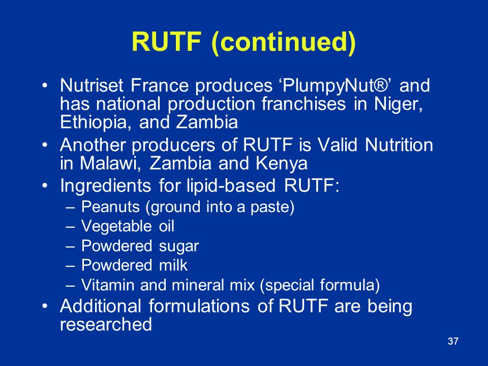 RUTF (continued) Nutriset France produces 'PlumpyNut®' and has national production franchises in Niger, Ethiopia, and Zambia.