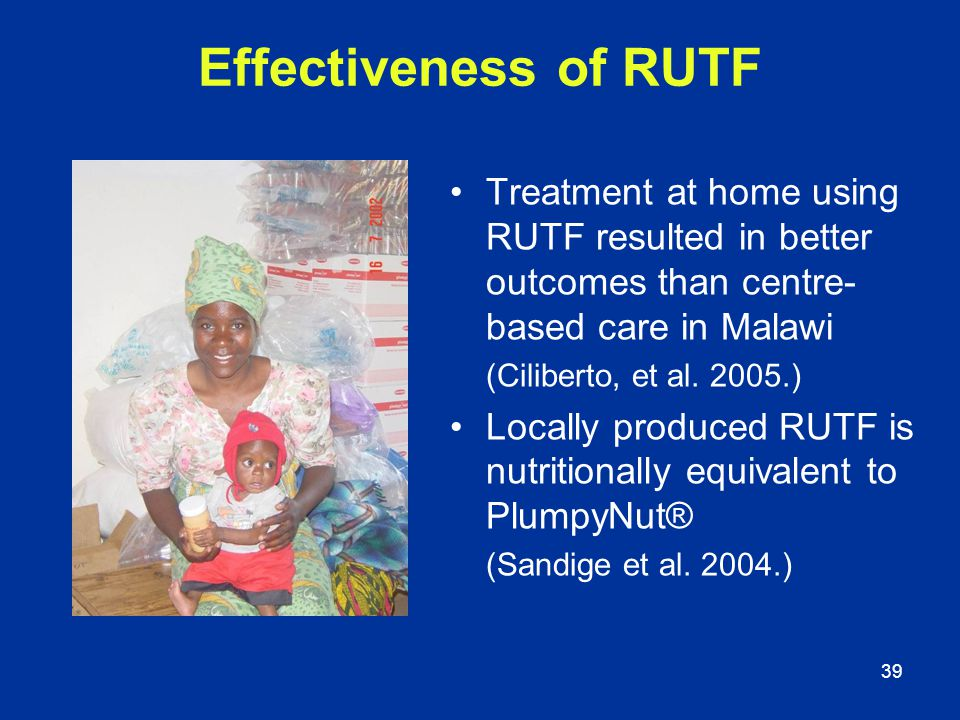 Effectiveness of RUTF Treatment at home using RUTF resulted in better outcomes than centre-based care in Malawi.