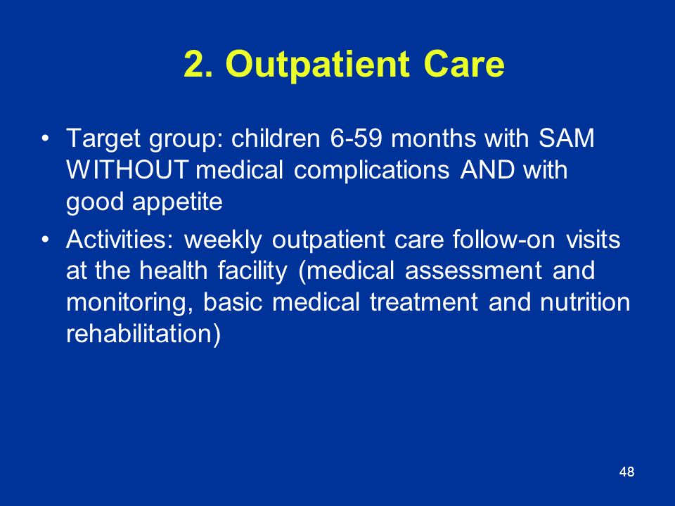 2. Outpatient Care Target group: children 6-59 months with SAM WITHOUT medical complications AND with good appetite.
