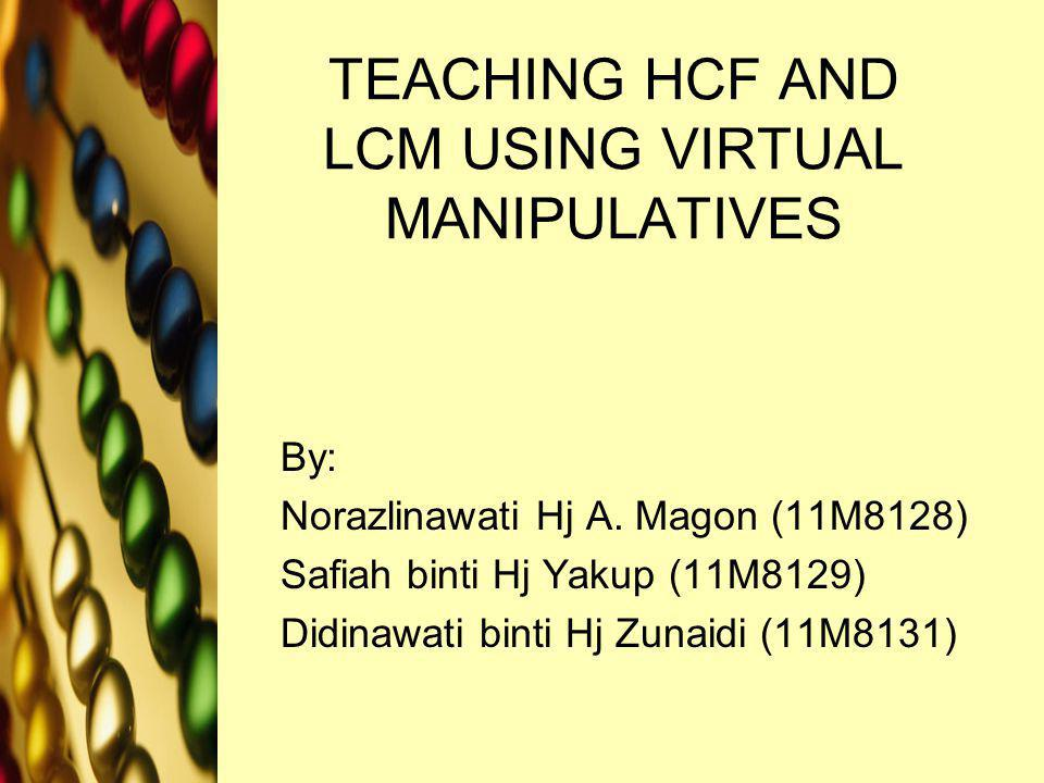 TEACHING HCF AND LCM USING VIRTUAL MANIPULATIVES