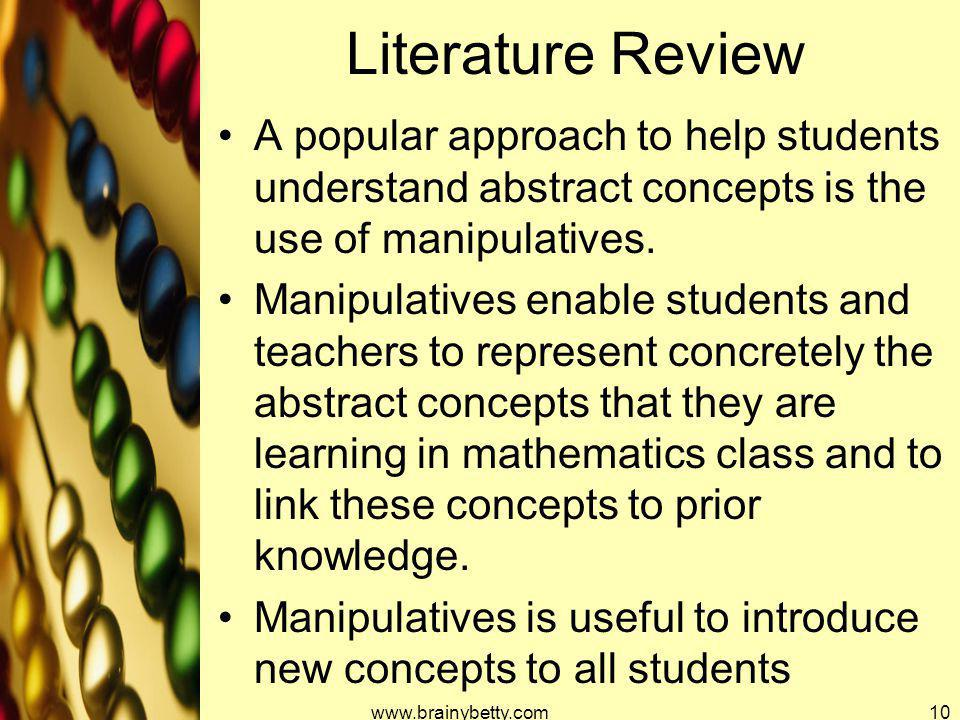 Literature Review A popular approach to help students understand abstract concepts is the use of manipulatives.